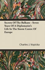 Secrets Of The Balkans - Seven Years Of A Diplomatist's Life In The Storm Centre Of Europe