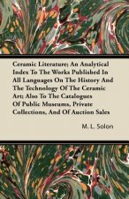 Ceramic Literature; An Analytical Index To The Works Published In All Languages On The History And The Technology Of The Ceramic Art; Also To The Cata