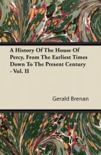 A History Of The House Of Percy, From The Earliest Times Down To The Present Century - Vol. II