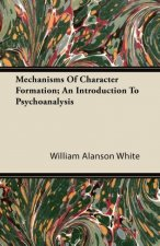 Mechanisms Of Character Formation; An Introduction To Psychoanalysis