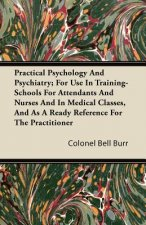 Practical Psychology And Psychiatry; For Use In Training-Schools For Attendants And Nurses And In Medical Classes, And As A Ready Reference For The Pr