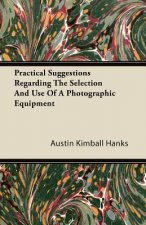 Practical Suggestions Regarding The Selection And Use Of A Photographic Equipment