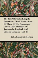 The Life Of Michael Angelo Buonarroti. With Translations Of Many Of His Poems And Letters. Also Memoirs Of Savonarola, Raphael, And Vittoria Colonna -