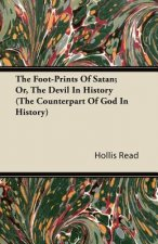 The Foot-Prints Of Satan; Or, The Devil In History  (The Counterpart Of God In History)