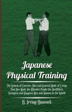 Japanese Physical Training - The System of Exercise, Diet and General Mode of Living That Has Made the Mikado's People the Healthiest, Strongest and H