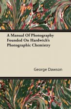A Manual Of Photography Founded On Hardwich's Photographic Chemistry