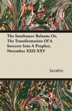 The Soothsayer Balaam; Or, The Transformation Of A Sorcerer Into A Prophet, November XXII-XXV