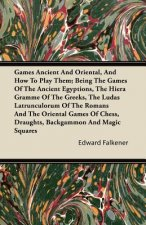 Games Ancient And Oriental, And How To Play Them; Being The Games Of The Ancient Egyptions, The Hiera Gramme Of The Greeks, The Ludas Latrunculorum Of