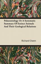 Palaeontology Or A Systematic Summary Of Extinct Animals And Their Geological Relations