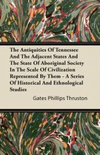 The Antiquities Of Tennessee And The Adjacent States And The State Of Aboriginal Society In The Scale Of Civilization Represented By Them - A Series O