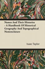 Names And Their Histories - A Handbook Of Historical Geography And Topographical Nomenclature
