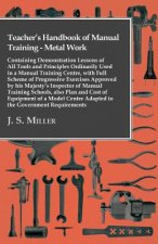 Teacher's Handbook Of Manual Training - Metal Work - Containing Demonstration Lessons Of All Tools And Principles Ordinarily Used In A Manual Training