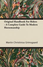 Original Handbook For Riders - A Complete Guide To Modern Horsemanship