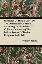 Institutes Of Hindu Law - Or, The Ordinances Of Menu, According To The Gloss Of Culluca, Comprising The Indian System Of Duties, Religious And Civil