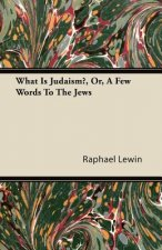 What Is Judaism?, Or, A Few Words To The Jews