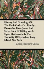 History And Genealogy Of The Cock-Cocks-Cox Family, Descended From James And Sarah Cock Of Killingworth Upon Matinecock, In The Township Of Oysterbay,