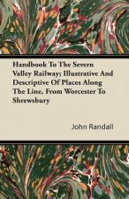 Handbook To The Severn Valley Railway; Illustrative And Descriptive Of Places Along The Line, From Worcester To Shrewsbury