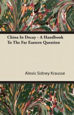 China In Decay - A Handbook To The Far Eastern Question