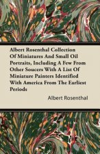 Albert Rosenthal Collection Of Miniatures And Small Oil Portraits, Including A Few From Other Soucers With A List Of Miniature Painters Identified Wit