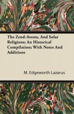 The Zend-Avesta, And Solar Religions; An Historical Compilation; With Notes And Additions