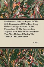 Fundamental Laws - A Report Of The 68th Convocation Of The Rose Cross Order - Giving A Resume Of The Proceedings Of The Convocation, Together With Mos