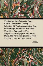The Parlour Portfolio, Or, Post-Chaise Companion - Being A Selection Of The Most Amusing And Interesting Articles And Anecdotes That Have Appeared In