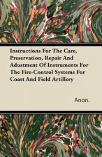 Instructions For The Care, Preservation, Repair And Adustment Of Instruments For The Fire-Control Systems For Coast And Field Artillery