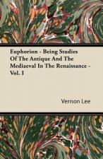 Euphorion - Being Studies Of The Antique And The Mediaeval In The Renaissance - Vol. I