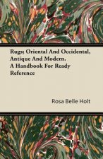 Rugs; Oriental And Occidental, Antique And Modern. A Handbook For Ready Reference
