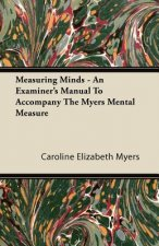Measuring Minds - An Examiner's Manual To Accompany The Myers Mental Measure