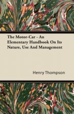 The Motor-Car - An Elementary Handbook On Its Nature, Use And Management
