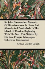 Sir John Constantine; Memoirs of His Adventures at Home and Abroad, and Particularly in the Island of Corsica; Beginning with the Year1756, Written by
