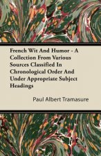 French Wit And Humor - A Collection From Various Sources Classified In Chronological Order And Under Appropriate Subject Headings