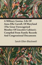 A Military Genius. Life Of Anna Ella Carroll, Of Maryland (The Great Unrecognised Member Of Lincoln's Cabinet); Compiled From Family Records And Congr