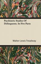 Psychiatric Studies Of Delinquents. In Five Parts