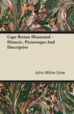 Cape Breton Illustrated - Historic, Picturesque And Descriptive