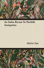 An Index Rerum To Norfolk Antiquities