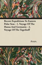 Recent Expeditions To Eastern Polar Seas - 1. Voyage Of The Hansa And Germania - 2. Voyage Of The Tegethoff