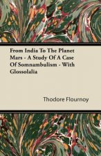From India To The Planet Mars - A Study Of A Case Of Somnambulism - With Glossolalia