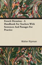 French Dictation - A Handbook For Teachers With Sentences And Passages For Practice