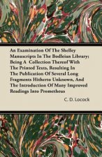 An Examination Of The Shelley Manuscripts In The Bodleian Library; Being A  Collection Thereof With The Printed Texts, Resulting In The Publication Of