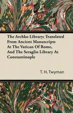 The Archko Library; Translated From Ancient Manuscripts At The Vatican Of Rome, And The Seraglio Library At Constantinople
