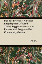 Fun For Everyone; A Pocket Encyclopedia Of Good Times; Suggestive Social And Recreational Programs For Community Groups