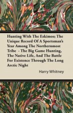 Hunting With The Eskimos; The Unique Record Of A Sportsman's Year Among The Northernmost Tribe  - The Big Game Hunting, The Native Life, And The Battl