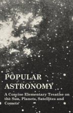 Popular Astronomy - A Concise Elementary Treatise on the Sun, Planets, Satellites and Comets