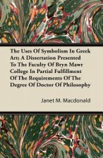The Uses Of Symbolism In Greek Art; A Dissertation Presented To The Faculty Of Bryn Mawr College In Partial Fulfillment Of The Requirements Of The Deg