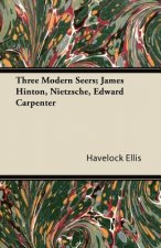 Three Modern Seers; James Hinton, Nietzsche, Edward Carpenter