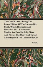 The Car Of 1911 - Being The Latest Edition Of The Locomobile Book, Which Illustrates And Describes 1911 Locomobile Models And Sets Forth By Word And P