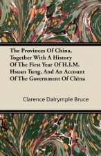 The Provinces Of China, Together With A History Of The First Year Of H.I.M. Hsuan Tung, And An Account Of The Government Of China