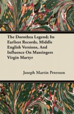 The Dorothea Legend; Its Earliest Records, Middle English Versions, And Influence On Massingers Virgin Martyr